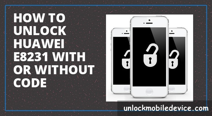 How to unlock huawei e8231 with or without unlock code