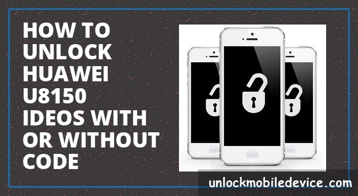 How to unlock huawei u8150 ideos with or without unlock code
