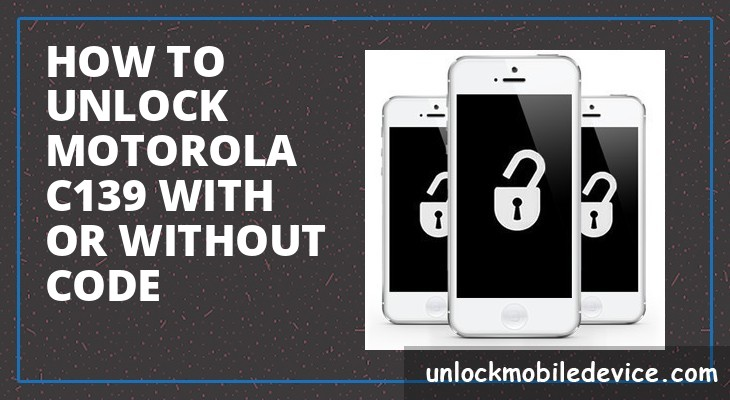 How to unlock motorola c139 with or without unlock code