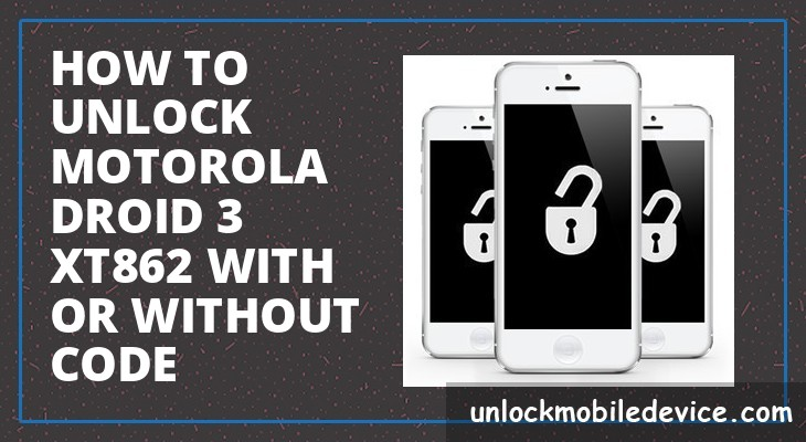 How to unlock motorola droid 3 xt862 with or without unlock code
