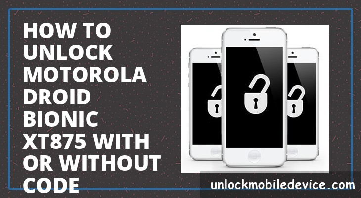 How to unlock motorola droid bionic xt875 with or without