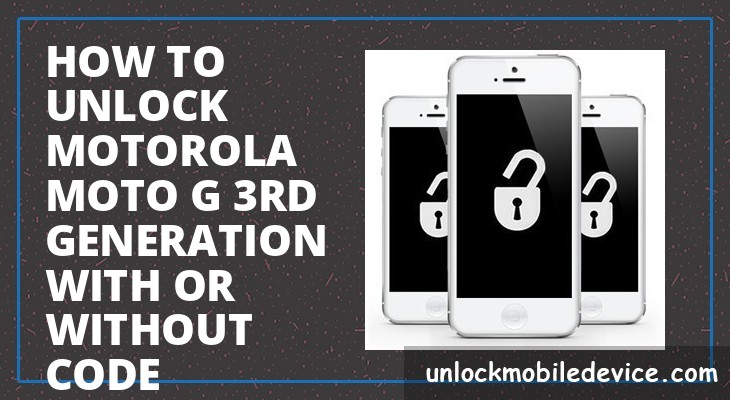 How to unlock motorola moto g 3rd generation with or without unlock code