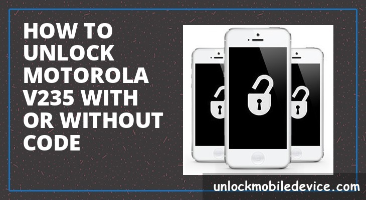 How to unlock motorola v235 with or without unlock code