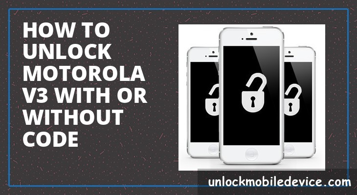 How to unlock motorola v3 with or without unlock code