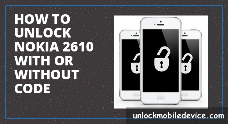 How to unlock nokia 2610 with or without unlock code