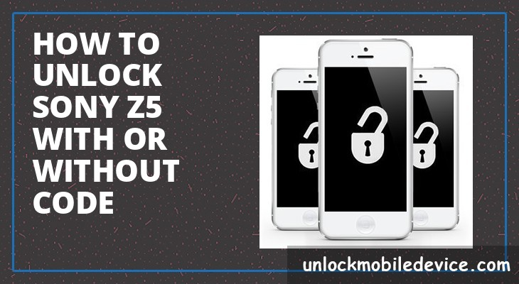 How to unlock sony z5 with or without unlock code
