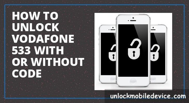 How to unlock vodafone 533 with or without unlock code