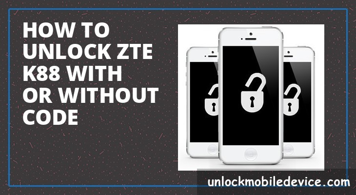 How to unlock zte k88 with or without unlock code