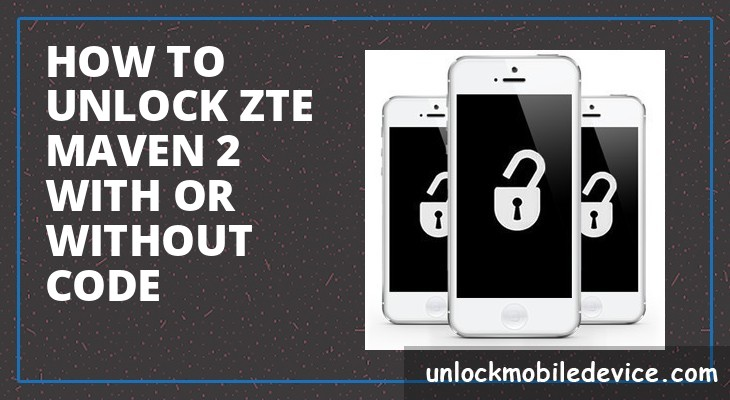 How to unlock zte maven 2 with or without unlock code