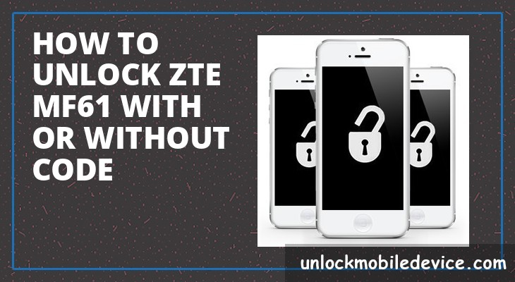 How to unlock zte mf61 with or without unlock code