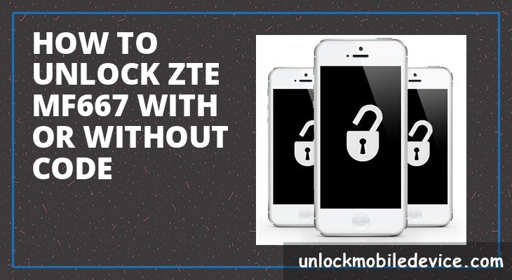 How to unlock zte mf667 with or without unlock code
