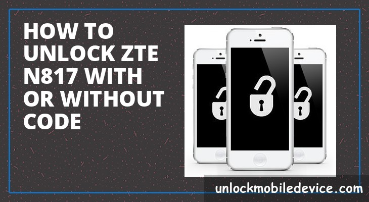 How to unlock zte n817 with or without unlock code