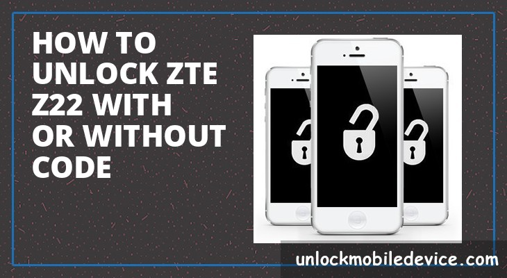 How to unlock zte z22 with or without unlock code