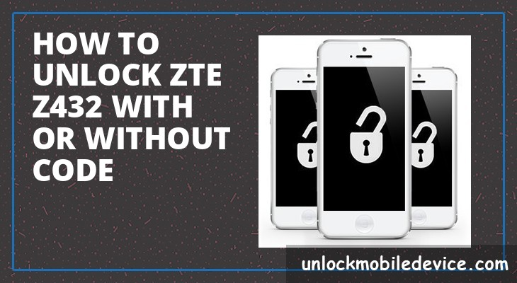 How to unlock zte z432 with or without unlock code
