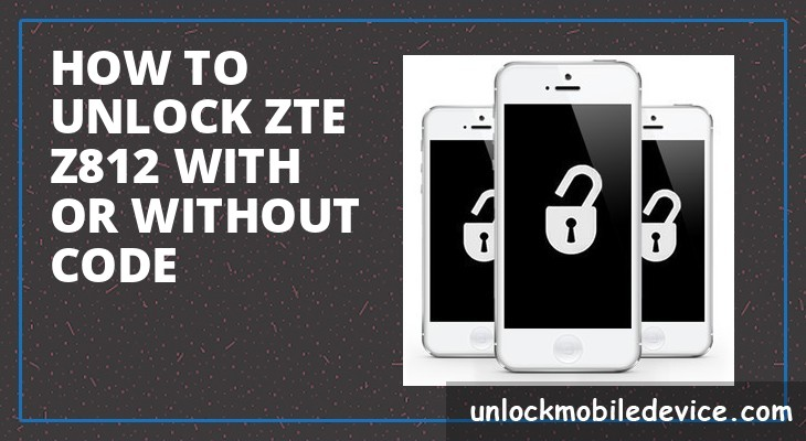 How to unlock zte z812 with or without unlock code