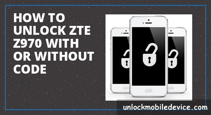 How to unlock zte z970 with or without unlock code