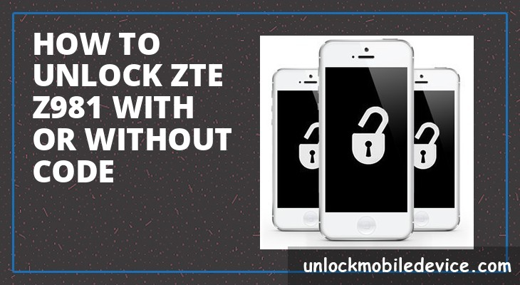 How to unlock zte z981 with or without unlock code
